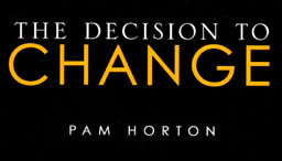 The Decision to Change - Pam Horton